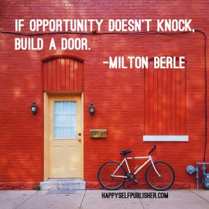 If opportunity doesn't knock, build a door. ~ Milton Berle