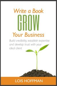 Write a Book Grow Your Business Books by Lois Hoffman